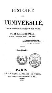 Histoire de l'Université, depuis son origine jusqu'à nos jours: Volume1