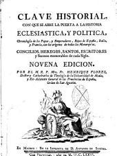 Clave historial, con que se abre la puerta a la historia eclesiastica, y politica, chronologia de los papas y emperadores, reyes de Espña, Italia, y Francia.....