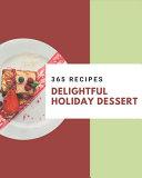 365 Delightful Holiday Dessert Recipes