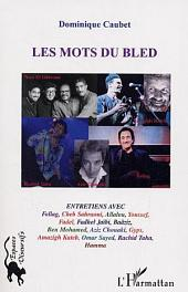 Les mots du bled: Entretiens avec Fellag, Cheb Sahraoui, Allalou, Fadhel Jaïbi, Baâziz, Aziz Chouaki, Gyps, Amazigh Kateb, Rachid Taha, etc.