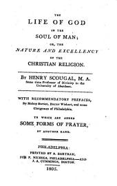 The Life of God in the Soul of Man, Or, The Nature and Excellency of the Christian Religion: Also, an Account of the Beginnings and Advances of a Spiritual Life