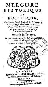 Mercure historique et politique: Contenant l'état present de l'Europe, se qui se passe dans les Cours, l'interêt des Princes, leurs brigues, & generalement tout ce qu'il y a de curieux pour le Mois de ..., Volume35