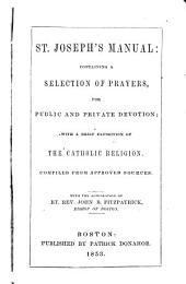 St. Joseph's Manual: Containing a Selection of Prayers for Public and Private Devotion with a Brief Exposition of the Catholic Religion