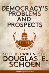 Democracy's Problems And Prospects: The Selected Works Of Dr. Douglas E. Schoen