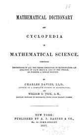 Mathematical dictionary and cyclopedia of mathematical science: comprising definitions of all the terms employed in mathematics - an analysis of each branch, and of the whole, as forming a single science