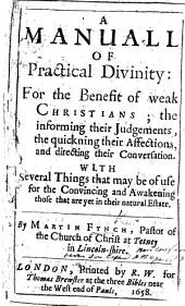 A manuall of practicall divinity for the benefit of weak Christians, etc