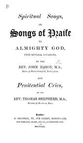Spiritual Songs. ... By J. Mason ... and Penitential Cries. ... By T. Shepherd. [With a biographical introduction.]