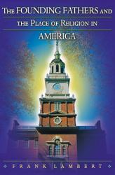 The Founding Fathers And The Place Of Religion In America Book PDF