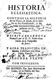 Historia eclesiastica: Contiene la historia de los Papas, el estado de la Iglesia en sus pontificados y las cosas mas memorables que passaron en su tiempo