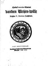 Erasmi Roterodami tractaet vanden vrijen-wille teghen D. Martinum Lutherum