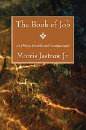 The Book of Job: Its Origin, Growth and Interpretation