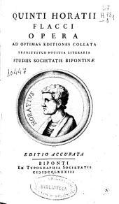 Quinti Horatii Flacci Opera: ad optimas editiones collata : praemittitur notitia literaria studiis Societatis Bipontinae