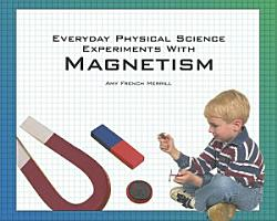 Everyday Physical Science Experiments with Magnetism PDF
