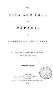 The rise and fall of papacy; discourses. Complete ed. [by T.N. Thomson].
