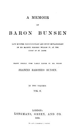 A Memoir of Baron Bunsen  Late Minister Plenipotentiary and Envoy Extraordinary of His Majesty Frederic William IV  at the Court of St  James PDF