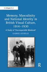 Memory  Masculinity and National Identity in British Visual Culture  1914 930   PDF
