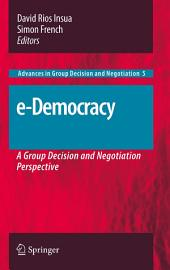 e-Democracy: A Group Decision and Negotiation Perspective
