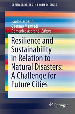 Resilience and Sustainability in Relation to Natural Disasters  A Challenge for Future Cities PDF