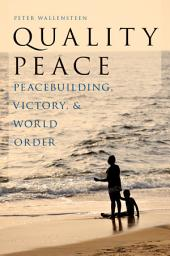 Quality Peace: Peacebuilding, Victory and World Order