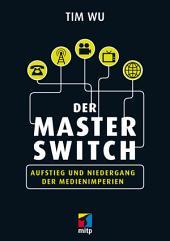 Der Master Switch: Aufstieg und Niedergang der Informationsimperien