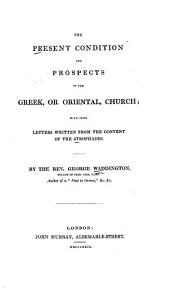 The Present Condition and Prospects of the Greek, Or Oriental, Church: With Some Letters Written from the Convent of the Strophades