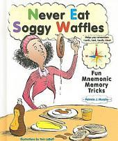 Never Eat Soggy Waffles: Fun Mnemonic Memory Tricks