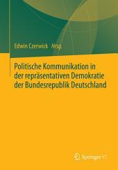 Politische Kommunikation in der repräsentativen Demokratie der Bundesrepublik Deutschland: Festschrift für Ulrich Sarcinelli