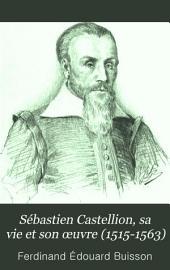 Sébastien Castellion, sa vie et son œuvre (1515-1563): étude sur les origines du protestantisme libéral français, Volume1