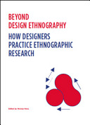 Beyond Design Ethnography  How Designers Practice Ethnographic Research Book