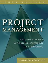Project Management: A Systems Approach to Planning, Scheduling, and Controlling, Edition 10