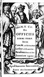 De Officiis: libri tres. Item Cato M. vel de senectute, Laelius vel de amicitia, Paradoxa ..., Somnium Scipionis ...