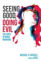 Seeing Good  Doing Evil PDF
