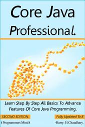 Core Java Professional :: Learn Step By Step All Basics To Advance Features Of Core Java Programming.