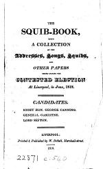The squib-book, a collection of the addresses, songs, squibs, and other papers issued during the contested election at Liverpool, 1818