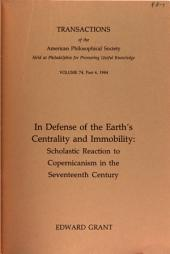 In Defense Of The Earth's Centrality and Immobility: Scholastic Reaction To Copernicanism In The Seventeenth Century
