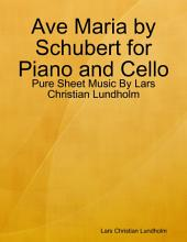 Ave Maria by Schubert for Piano and Cello - Pure Sheet Music By Lars Christian Lundholm