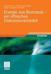 Energie aus Biomasse - ein ethisches Diskussionsmodell