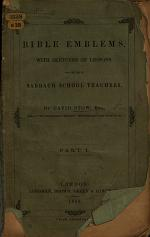 Bible Emblems, with sketches of lessons, for the use of Sabbath School teachers