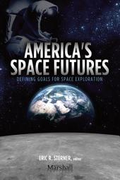 America's Space Futures: Defining Goals for Space Exploration