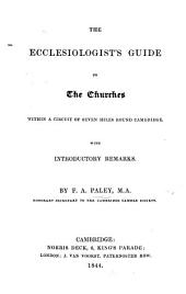 The Ecclesiologist's Guide to the Churches Within a Circuit of Seven Miles Round Cambridge, with Introductory Remarks