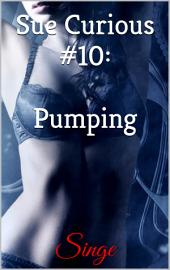 Sue Curious #10: Pumping