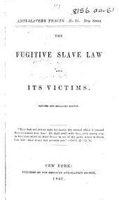 The Fugitive Slave Law [of Aug. 1850], and Its Victims. Revised and Enlarged Edition