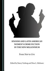 Spanish and Latin American Women's Crime Fiction in the New Millennium: From Noir to Gris