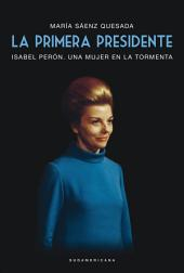 La primera presidente: Isabel Perón. Una mujer en la tormenta