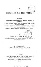 A treatise on the will: containing i. A review of [J.] Edwards' Inquiry into the freedom of the will [&c.].