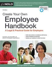 Create Your Own Employee Handbook: A Legal & Practical Guide for Employers, Edition 7