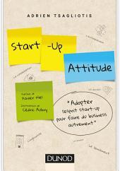 Start-up attitude: Adoptez l'esprit start-up pour faire du business autrement