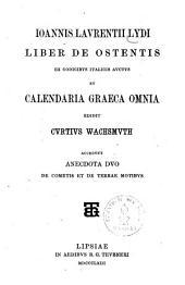 Ioannis Laurentii Lydi Liber de ostentis, ex codicibus italicis auctus et Calendaria graeca omnia0: accedunt anecdota duo de cometis et de terrae motibus