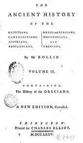 The Ancient History of the Egyptians Carthaginians Assyrians Babylonians Medes and Persians Macedonians and Grecians, 9: By Charles Rollin