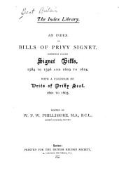 An Index to Bills of Privy Signet: Commonly Called Signet Bills, 1584 to 1596 and 1603 to 1624, with a Calendar of Writs of Privy Seal, 1601 to 1603